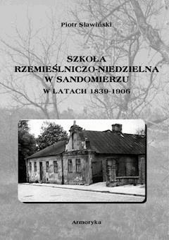 Szkoła rzemieślniczo-niedzielna w Sandomierzu w latach 1839-1906 - Piotr Sławiński - ebook