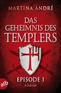 Das Geheimnis des Templers - Episode I - Martina André - E-Book