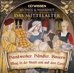 CD WISSEN - MYTHOS & WAHRHEIT - Das Mittelalter - Handwerker, Händler, Bauern - Annegret Augustin - Hörbüch