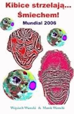 Kibice strzelają… śmiechem! Mundial 2006 - Wojciech Warecki, Marek Warecki - ebook