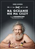 Na oceanie nie ma ciszy. Biografia Aleksandra Doby, który przepłynął kajakiem Atlantyk - Dominik Szczepański - ebook
