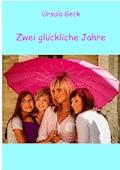 Zwei glückliche Jahre - Ursula Geck - E-Book