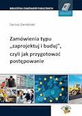 """Zamówienia typu """"zaprojektuj i buduj"""", czyli jak przygotować postępowanie - Dariusz Ziembiński - ebook"""
