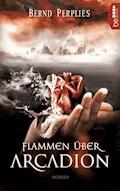 Flammen über Arcadion - Bernd Perplies - E-Book