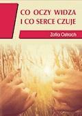 Co oczy widzą i co serce czuje - Zofia Ostrach - ebook