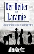 Der Reiter aus Laramie - Allan Greyfox - E-Book