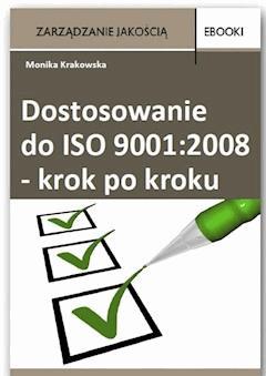 Dostosowanie do ISO 9001:2008 - krok po kroku - Monika Krakowska - ebook