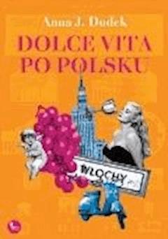 Dolce vita po polsku - Anna J. Dudek - ebook