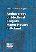 Archaeology on Medieval Knights' Manor Houses in Poland - Anna Marciniak-Kajzer - ebook