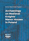 Archaeology on Medieval Knights' Manor Houses in Poland - Anna Marciniak-Kajzer - ebook