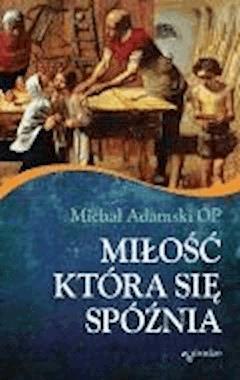 Miłość, która się spóźnia - Michał Adamski OP - ebook