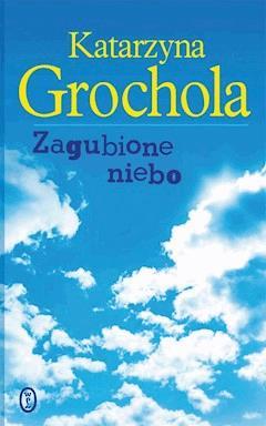 Zagubione niebo - Katarzyna Grochola - ebook