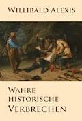 Wahre historische Verbrechen - Willibald Alexis - E-Book