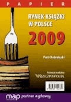 Rynek książki w Polsce 2009. Papier - Piotr Dobrołęcki - ebook