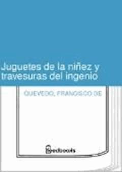 Juguetes de la ninez y travesuras del ingenio - Francisco de Quevedo - ebook