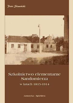 Szkolnictwo elementarne Sandomierza w latach 1815-1914 - Piotr Sławiński - ebook