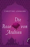 Die Rose von Arabien - Christine Lehmann - E-Book