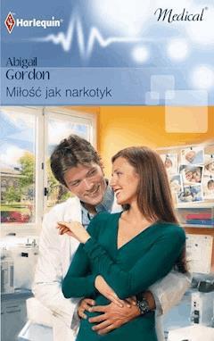Miłość jak narkotyk - Abigail Gordon - ebook