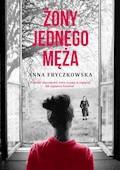 Żony jednego męża - Anna Fryczkowska - ebook