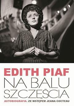 Na Balu Szczęścia. Autobiografia - Edith Piaf - ebook