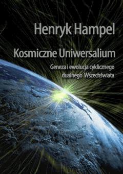 Kosmiczne Uniwersalium. Geneza i ewolucja cyklicznego dualnego Wszechświata - Henryk Hampel - ebook