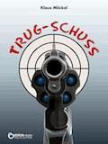Trug-Schuss - Klaus Möckel - E-Book