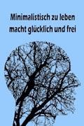 Minimalistisch zu leben macht glücklich und frei - Jana Küster - E-Book