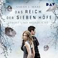 Das Reich der sieben Höfe Teil 4: Frost und Mondlicht - Sarah J. Maas - Hörbüch