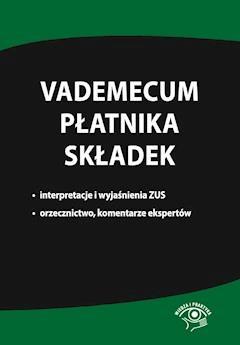 Vademecum płatnika składek. Interpretacje i wyjaśnienia ZUS, orzecznictwo, komentarze ekspertów - Opracowanie zbiorowe - ebook