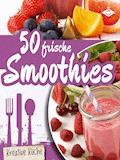 50 frische Smoothie-Rezepte - Stephanie Pelser - E-Book