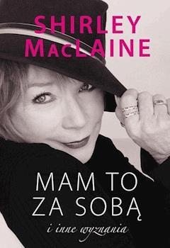Mam to za sobą i inne wyznania - Shirley MacLaine - ebook