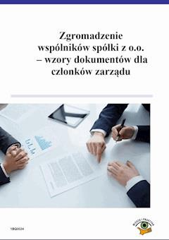 Zgromadzenie wspólników spółki z o.o. – wzory dokumentów dla członków zarządu - Michał Kuryłek, Maciej Szupłat - ebook