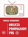 Oblicza propagandy PRL. Część II - Tomasz Leszkowicz - ebook