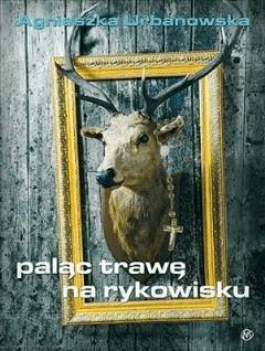 Paląc trawę na rykowisku - Agnieszka Urbanowska - ebook