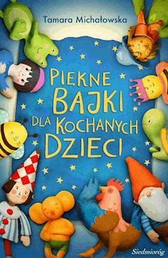 Piękne bajki dla kochanych dzieci - Tamara Michałowska - ebook