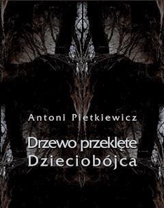 Drzewo przeklęte. Dzieciobójca - Antoni Pietkiewicz - ebook