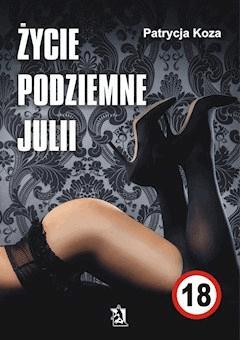 Życie podziemne Julii - Patrycja Koza - ebook