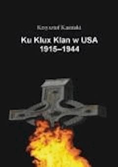 Ku Klux Klan w USA 1915-1944 - Krzysztof Kasiński - ebook