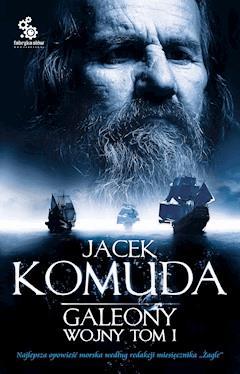 Galeony wojny. Tom 1 - Jacek Komuda - ebook
