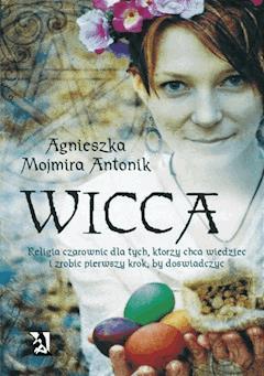 Wicca. Religia czarownic - Agnieszka Mojmira Antonik - ebook