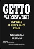 Getto warszawskie. Przewodnik po nieistniejącym mieście - Prof. Barbara Engelking, Prof. Jacek Leociak - ebook