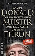 König Donald, die unsichtbaren Meister und der Kampf um den Thron - Mathias Bröckers - E-Book