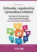 Uchwały, regulaminy i procedury szkolne. Kompendium prawa wewnątrzszkolnego na rok szkolny 2015/2016 - Małgorzata Celuch - ebook
