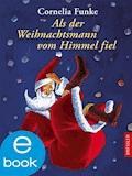 Als der Weihnachtsmann vom Himmel fiel - Cornelia Funke - E-Book