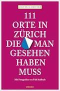 111 Orte in Zürich, die man gesehen haben muss - Oliver Schröter - E-Book