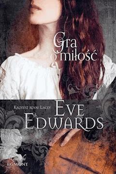 Gra o miłość. Kroniki rodu Lacey - Ewe Edwards - ebook