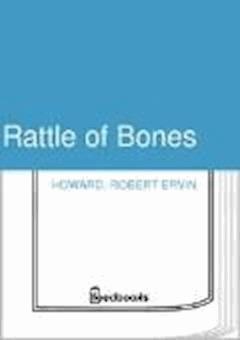 Rattle of Bones - Robert Ervin Howard - ebook