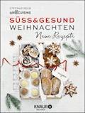 Süß & gesund – Weihnachten Neue Rezepte - Stefanie Reeb - E-Book