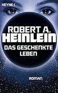 Das geschenkte Leben - Robert A. Heinlein - E-Book