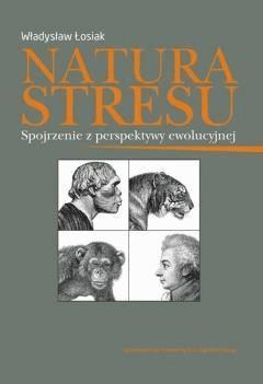 Natura stresu. Spojrzenie z perspektywy ewolucyjnej - Władysław Łosiak - ebook